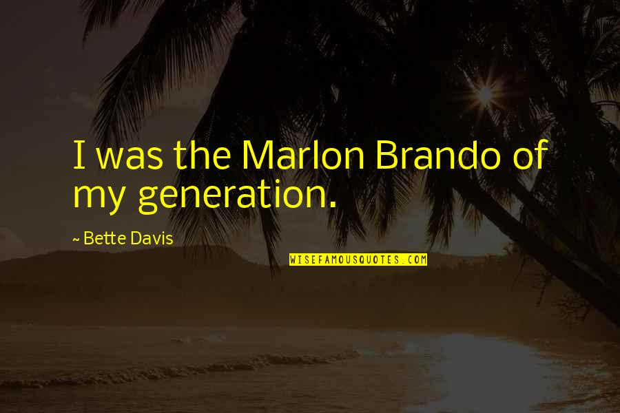 Generation Quotes By Bette Davis: I was the Marlon Brando of my generation.