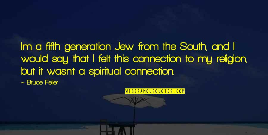 Generation Quotes By Bruce Feiler: I'm a fifth generation Jew from the South,