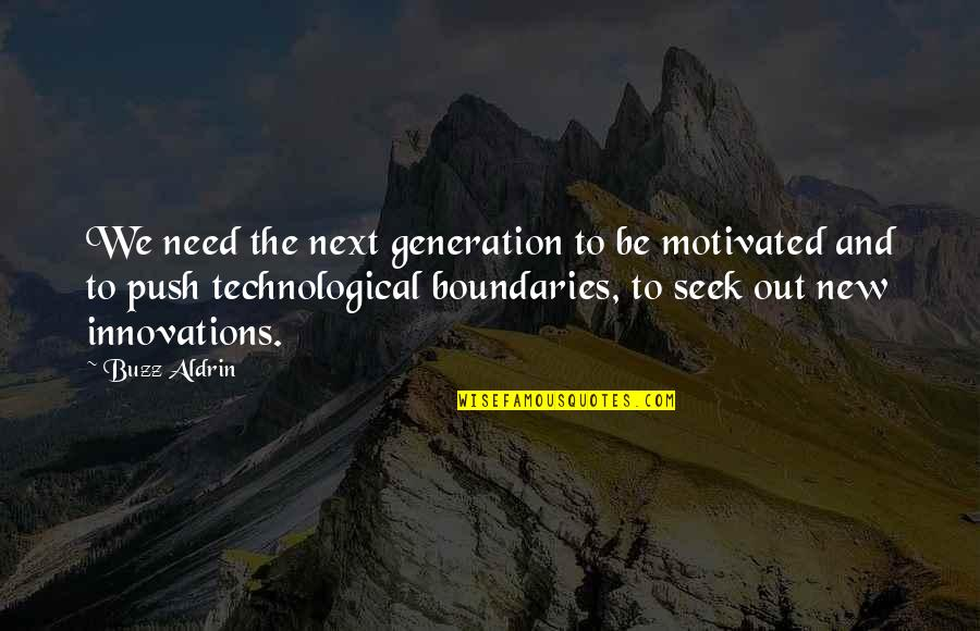 Generation Quotes By Buzz Aldrin: We need the next generation to be motivated