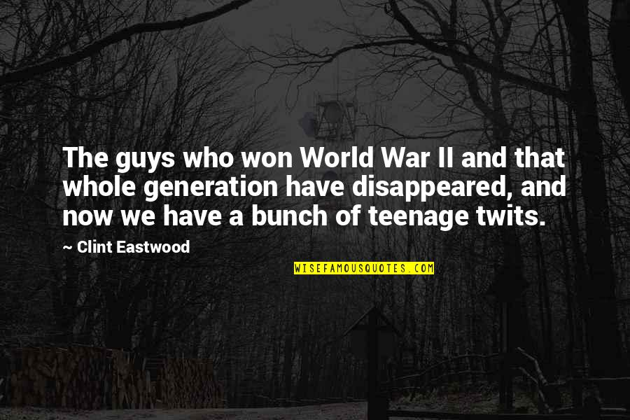 Generation Quotes By Clint Eastwood: The guys who won World War II and