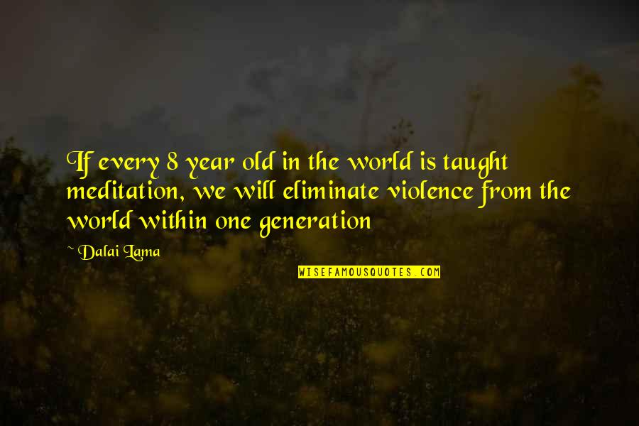Generation Quotes By Dalai Lama: If every 8 year old in the world