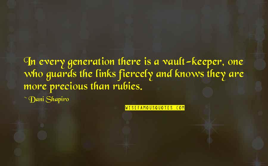 Generation Quotes By Dani Shapiro: In every generation there is a vault-keeper, one