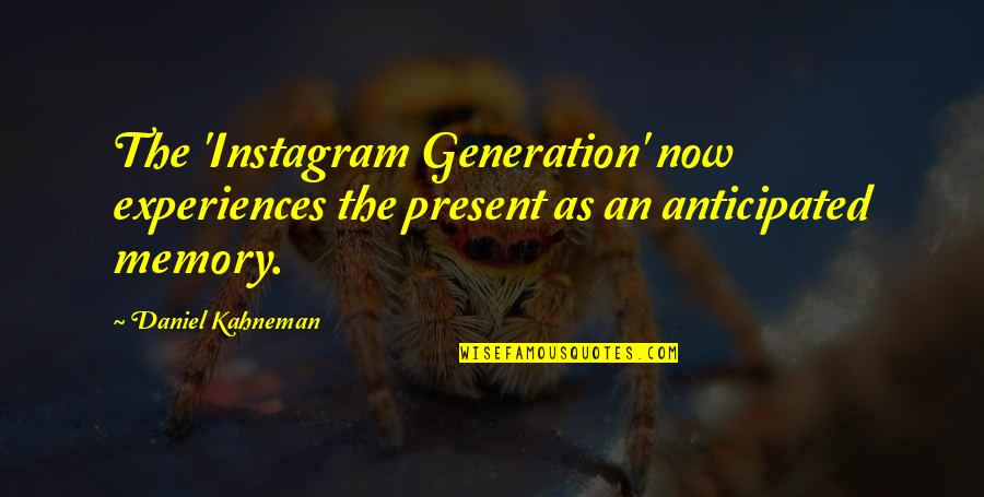Generation Quotes By Daniel Kahneman: The 'Instagram Generation' now experiences the present as