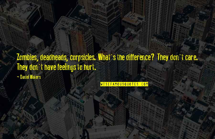 Generation Quotes By Daniel Waters: Zombies, deadheads, corpsicles. What's the difference? They don't