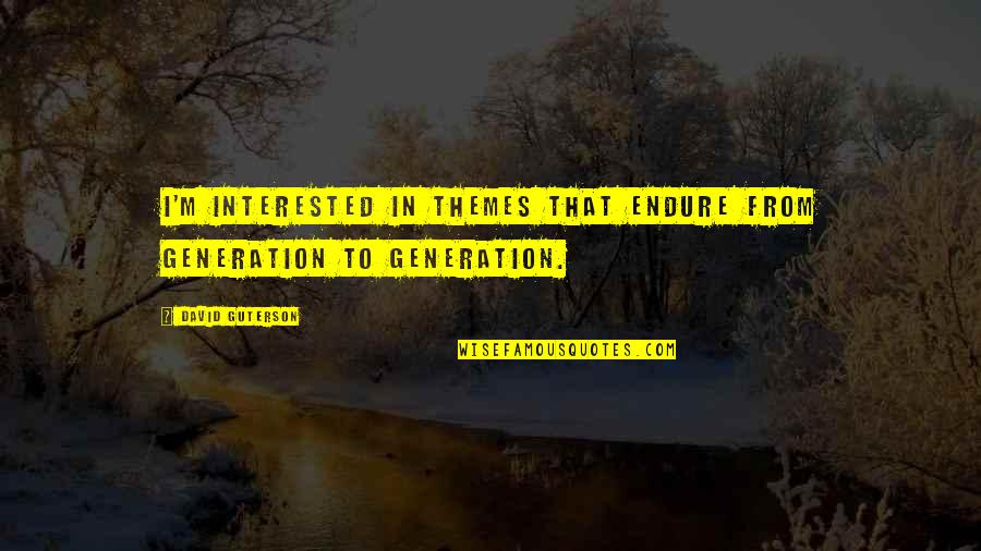 Generation Quotes By David Guterson: I'm interested in themes that endure from generation