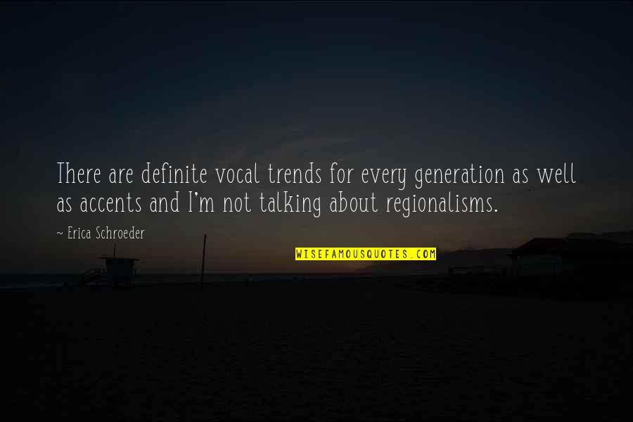 Generation Quotes By Erica Schroeder: There are definite vocal trends for every generation