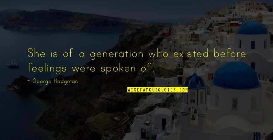 Generation Quotes By George Hodgman: She is of a generation who existed before