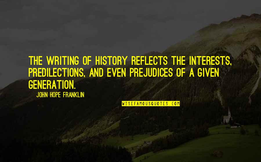 Generation Quotes By John Hope Franklin: The writing of history reflects the interests, predilections,
