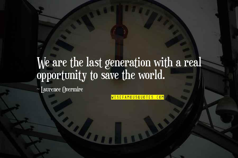 Generation Quotes By Laurence Overmire: We are the last generation with a real