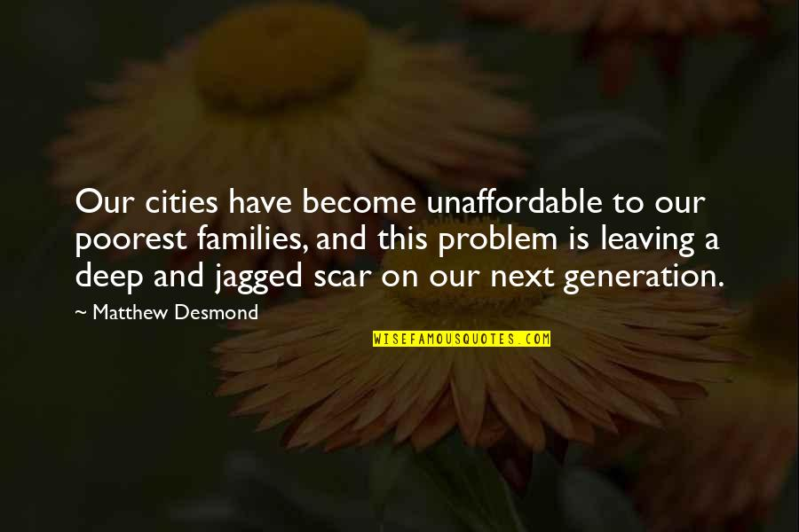 Generation Quotes By Matthew Desmond: Our cities have become unaffordable to our poorest