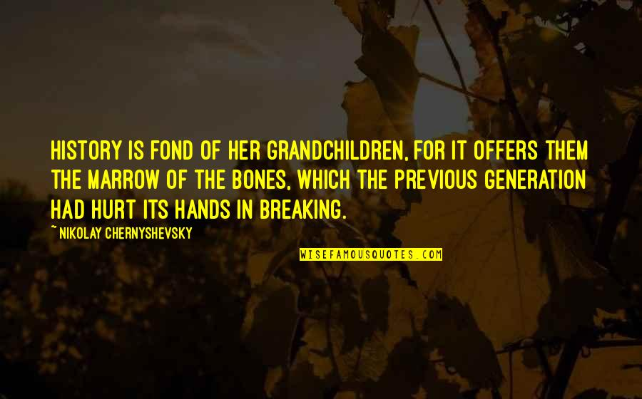 Generation Quotes By Nikolay Chernyshevsky: History is fond of her grandchildren, for it