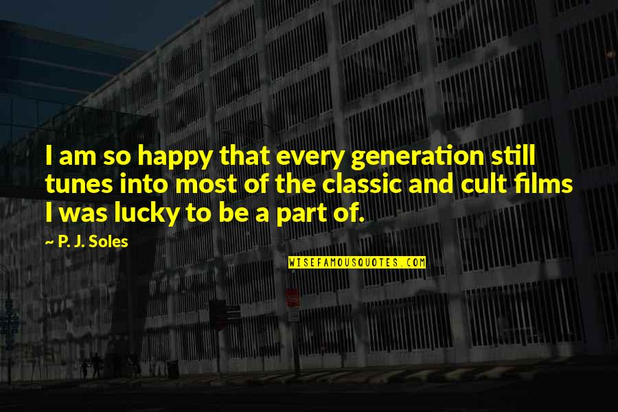 Generation Quotes By P. J. Soles: I am so happy that every generation still