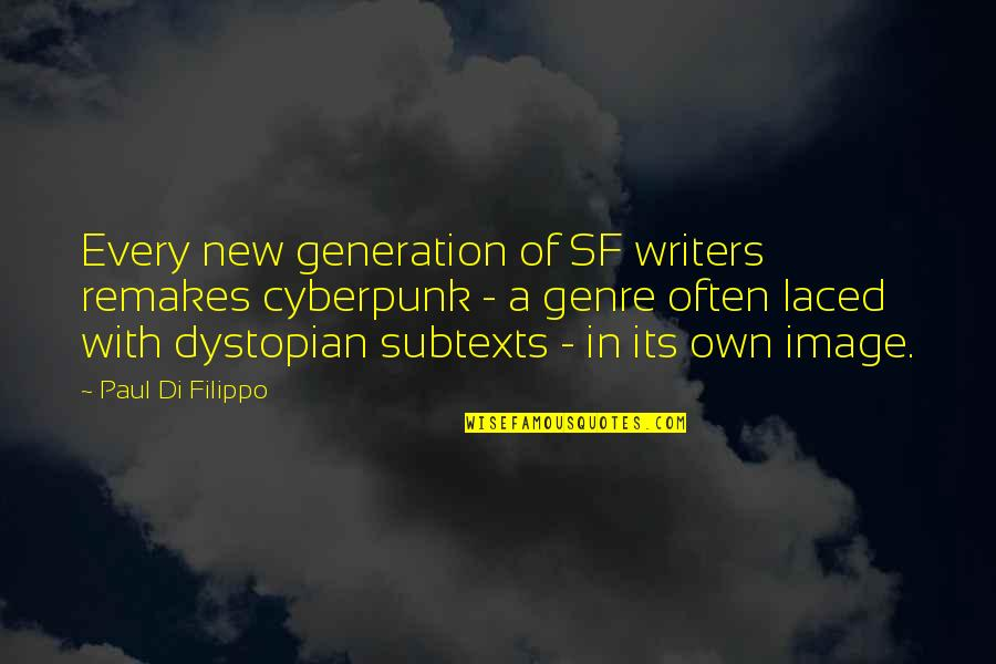 Generation Quotes By Paul Di Filippo: Every new generation of SF writers remakes cyberpunk
