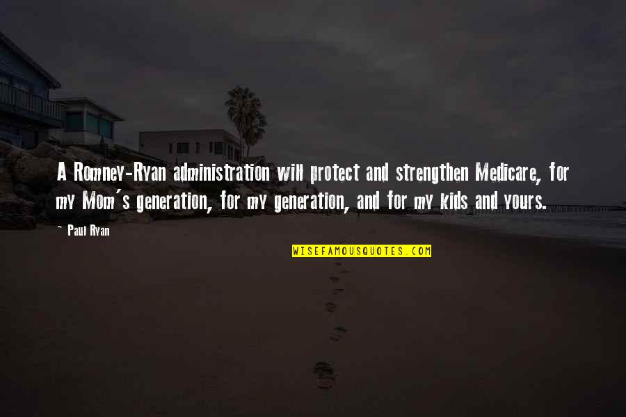 Generation Quotes By Paul Ryan: A Romney-Ryan administration will protect and strengthen Medicare,
