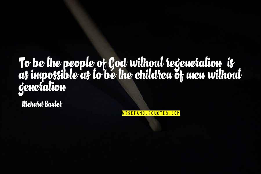Generation Quotes By Richard Baxter: To be the people of God without regeneration,