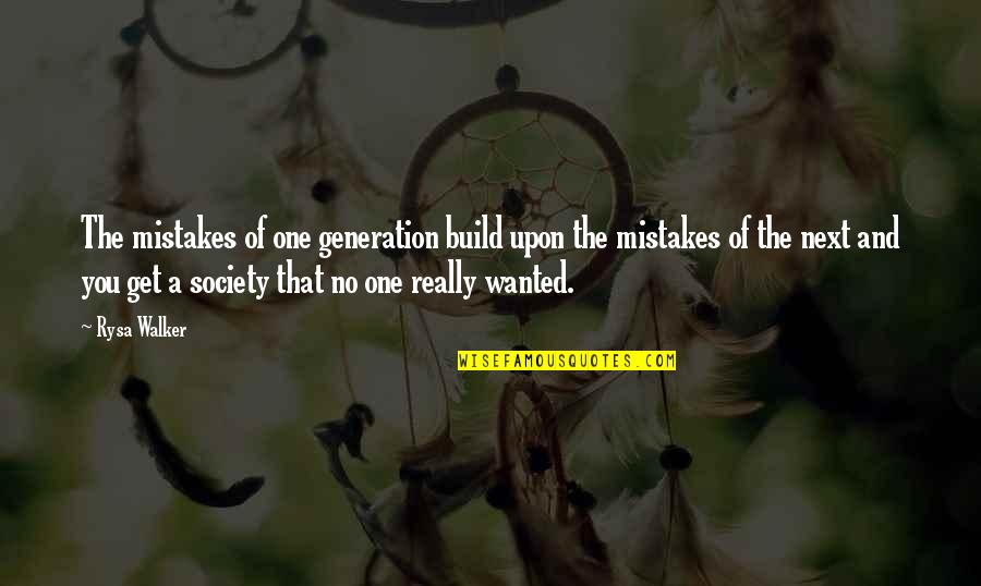 Generation Quotes By Rysa Walker: The mistakes of one generation build upon the