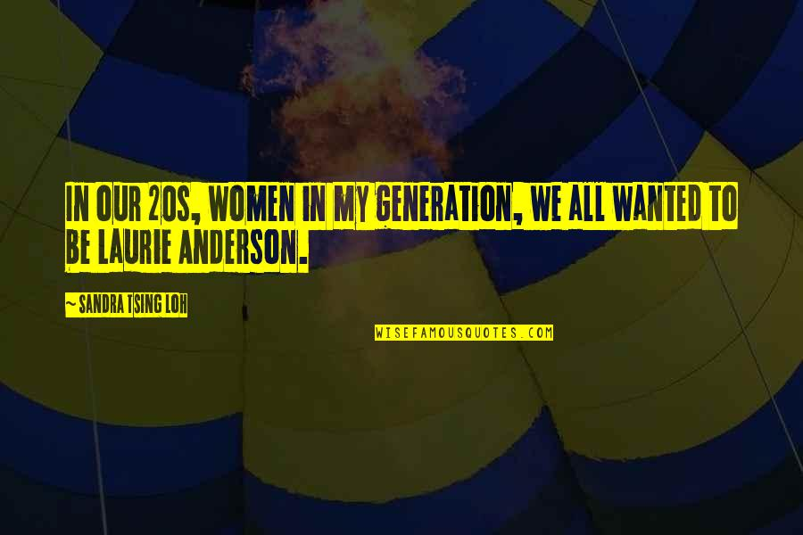 Generation Quotes By Sandra Tsing Loh: In our 20s, women in my generation, we