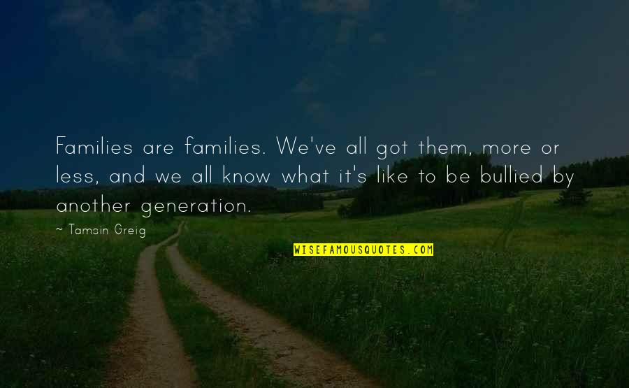 Generation Quotes By Tamsin Greig: Families are families. We've all got them, more