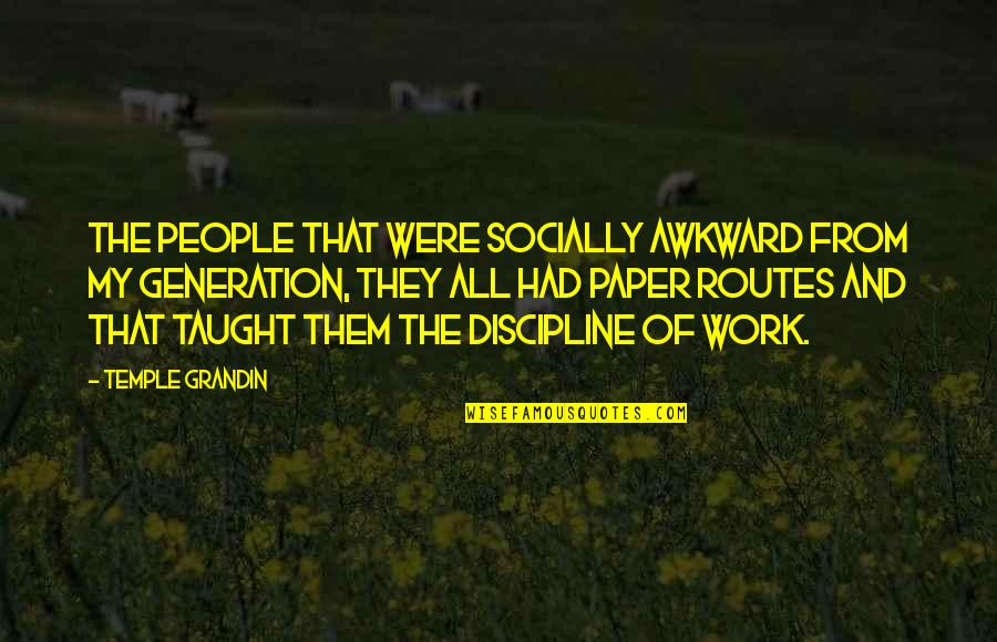 Generation Quotes By Temple Grandin: The people that were socially awkward from my