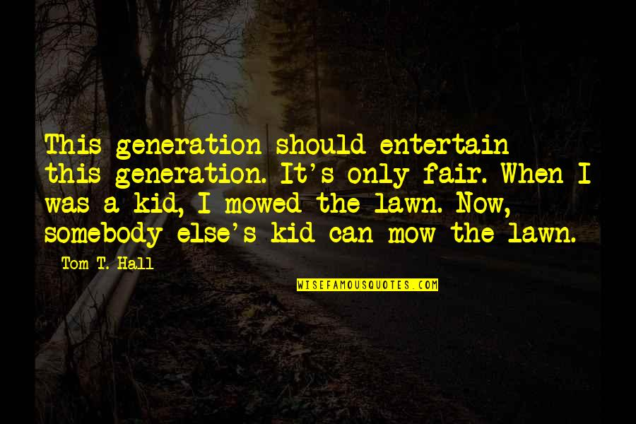 Generation Quotes By Tom T. Hall: This generation should entertain this generation. It's only