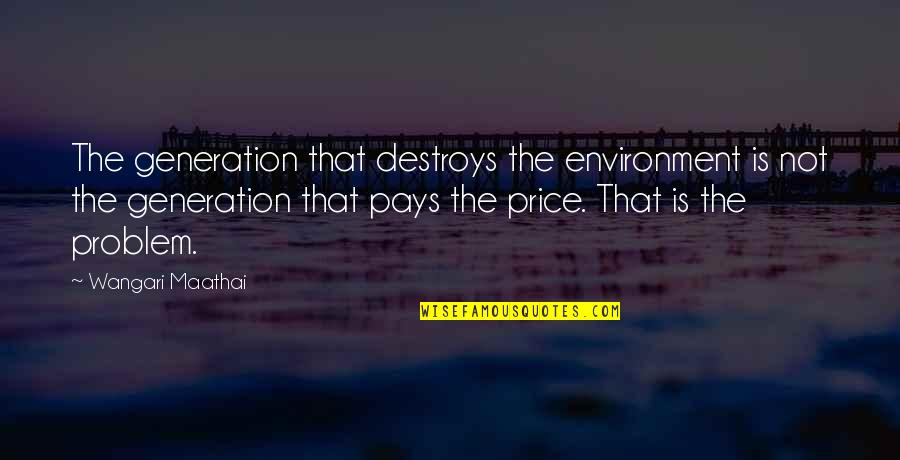 Generation Quotes By Wangari Maathai: The generation that destroys the environment is not