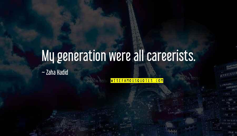Generation Quotes By Zaha Hadid: My generation were all careerists.