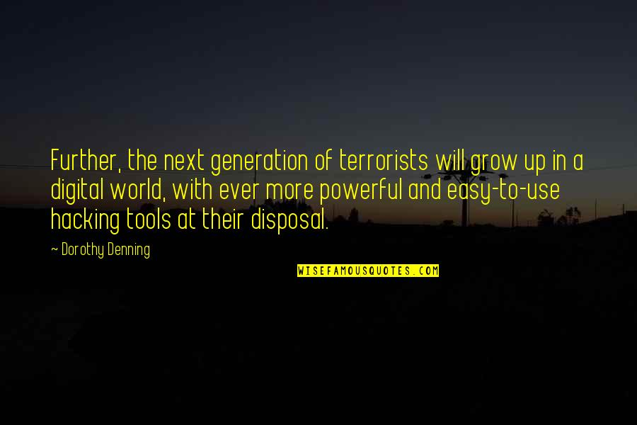 Generation Terrorists Quotes By Dorothy Denning: Further, the next generation of terrorists will grow