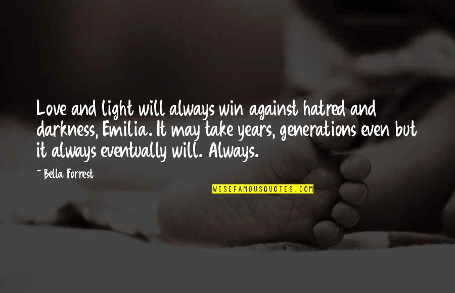 Generations Of Love Quotes By Bella Forrest: Love and light will always win against hatred