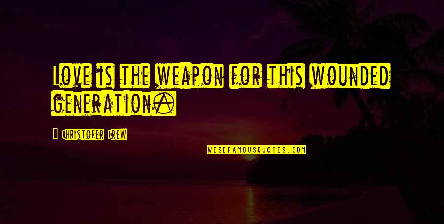 Generations Of Love Quotes By Christofer Drew: Love is the weapon for this wounded generation.