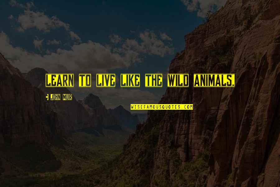 Generations Of Love Quotes By John Muir: learn to live like the wild animals,