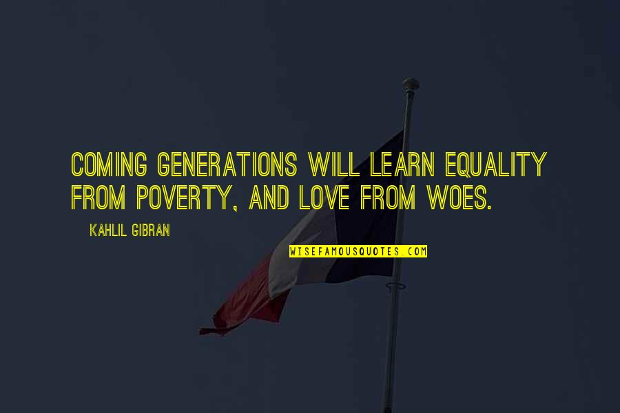 Generations Of Love Quotes By Kahlil Gibran: Coming generations will learn equality from poverty, and