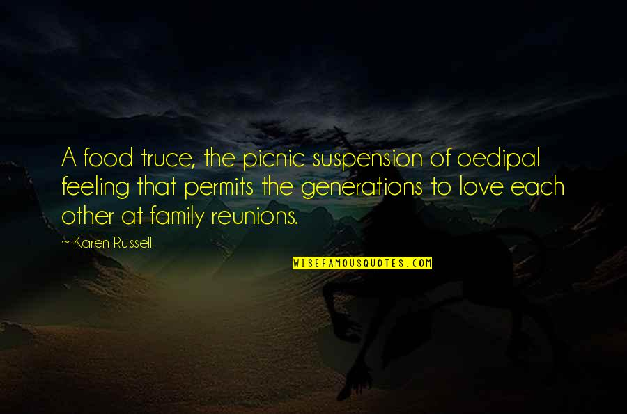 Generations Of Love Quotes By Karen Russell: A food truce, the picnic suspension of oedipal