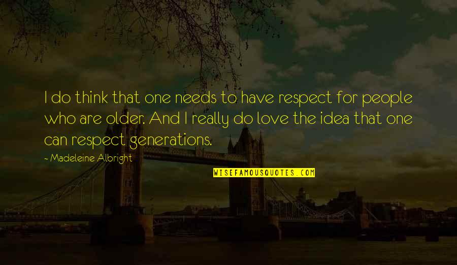 Generations Of Love Quotes By Madeleine Albright: I do think that one needs to have