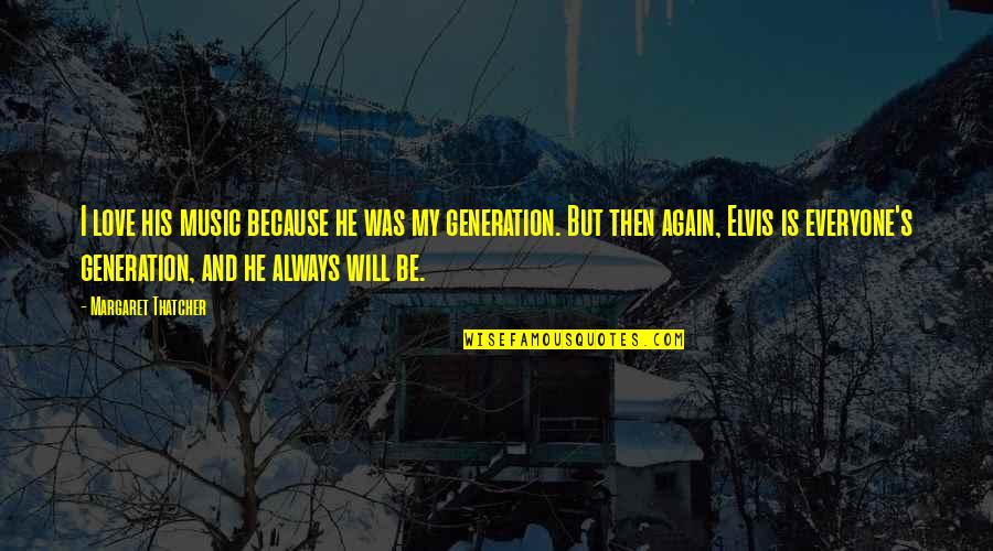 Generations Of Love Quotes By Margaret Thatcher: I love his music because he was my