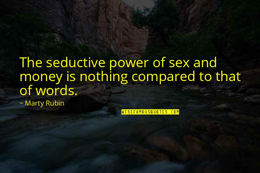 Generations Of Love Quotes By Marty Rubin: The seductive power of sex and money is