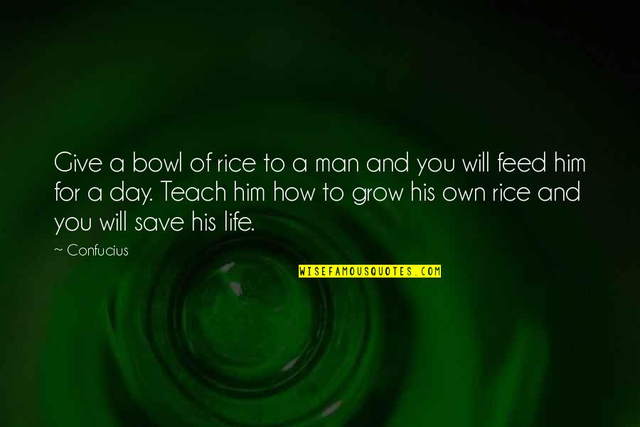 Generosity Life Quotes By Confucius: Give a bowl of rice to a man