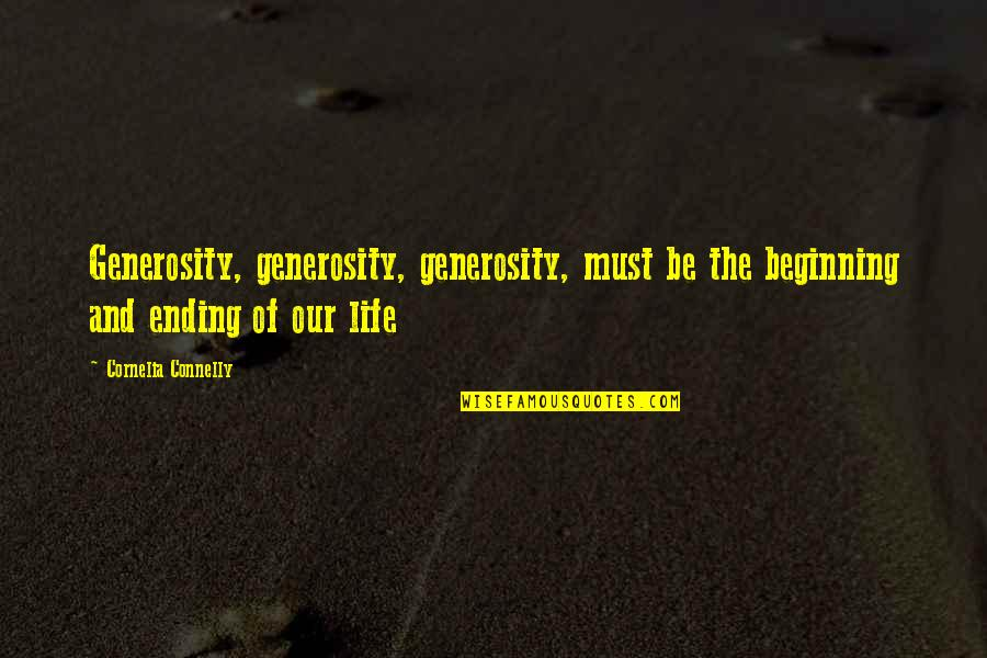 Generosity Life Quotes By Cornelia Connelly: Generosity, generosity, generosity, must be the beginning and