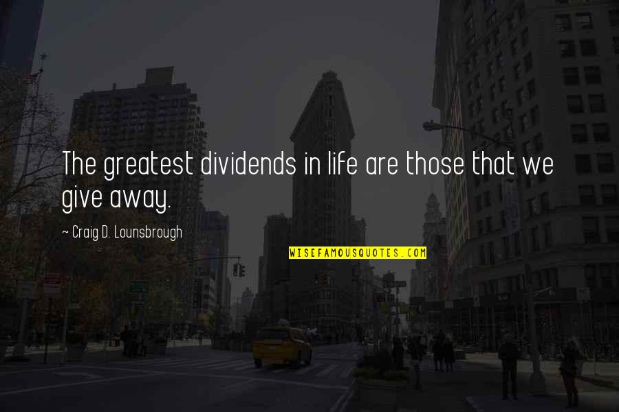 Generosity Life Quotes By Craig D. Lounsbrough: The greatest dividends in life are those that