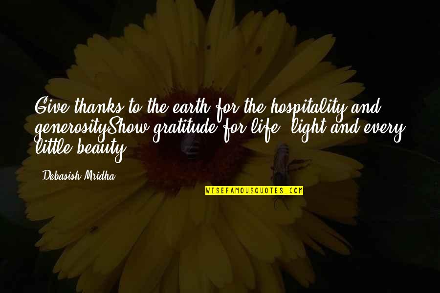 Generosity Life Quotes By Debasish Mridha: Give thanks to the earth for the hospitality