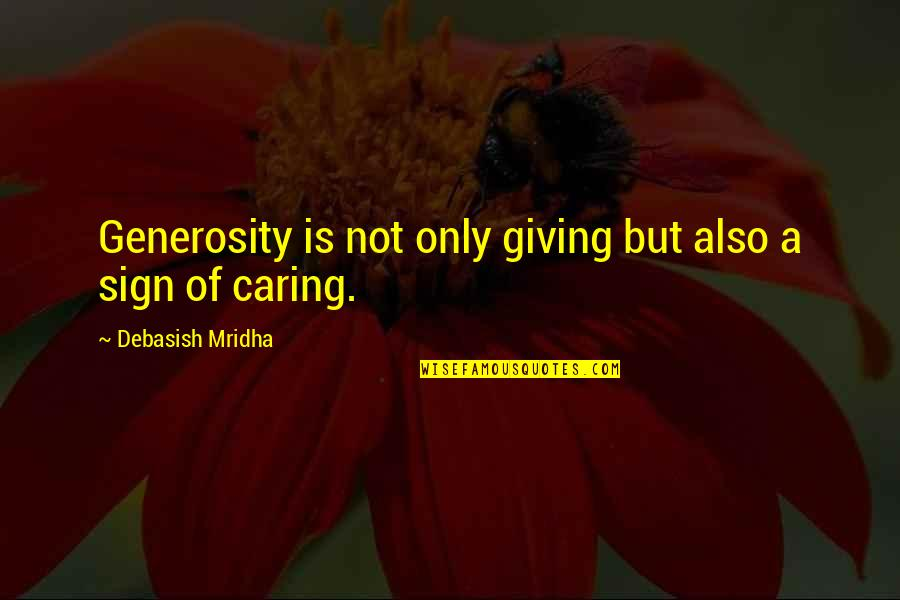 Generosity Life Quotes By Debasish Mridha: Generosity is not only giving but also a