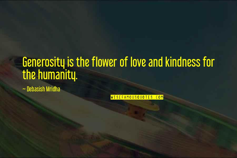 Generosity Life Quotes By Debasish Mridha: Generosity is the flower of love and kindness
