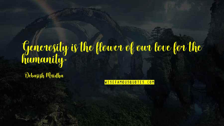 Generosity Life Quotes By Debasish Mridha: Generosity is the flower of our love for
