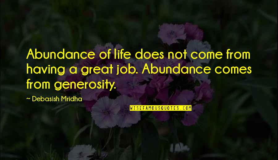 Generosity Life Quotes By Debasish Mridha: Abundance of life does not come from having