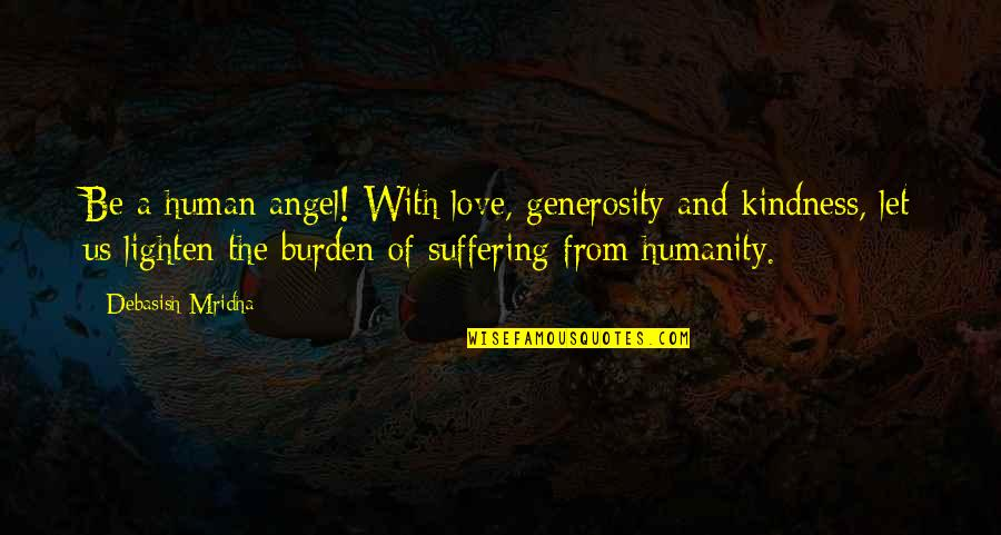 Generosity Life Quotes By Debasish Mridha: Be a human angel! With love, generosity and