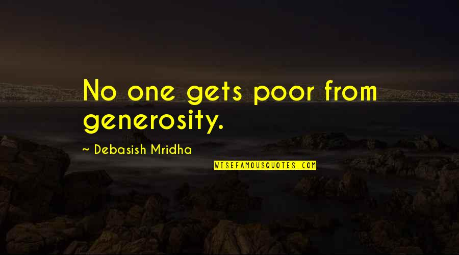 Generosity Life Quotes By Debasish Mridha: No one gets poor from generosity.