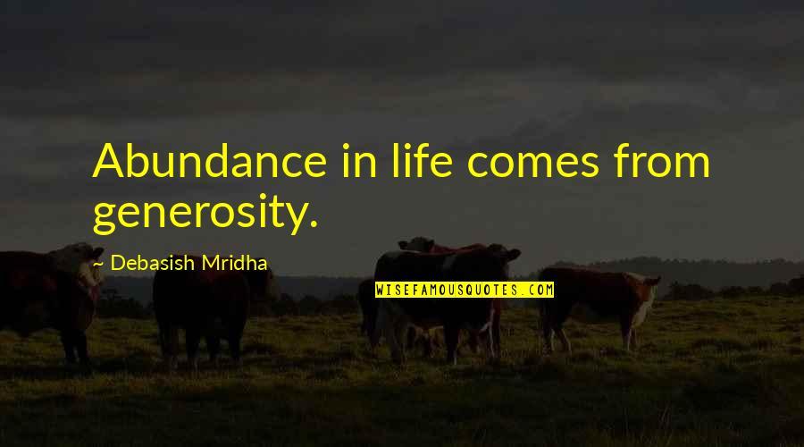 Generosity Life Quotes By Debasish Mridha: Abundance in life comes from generosity.