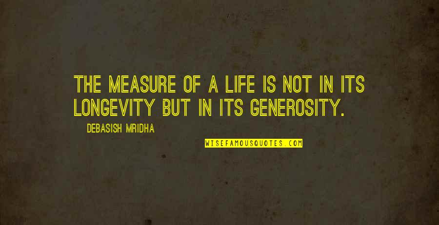 Generosity Life Quotes By Debasish Mridha: The measure of a life is not in