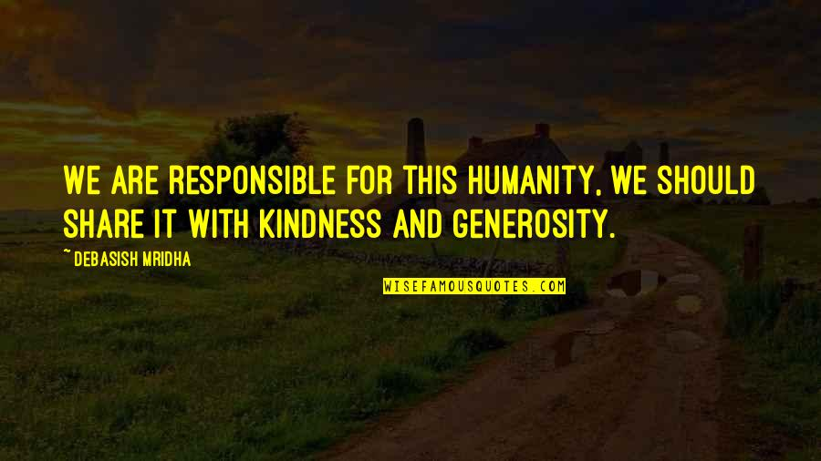 Generosity Life Quotes By Debasish Mridha: We are responsible for this humanity, we should