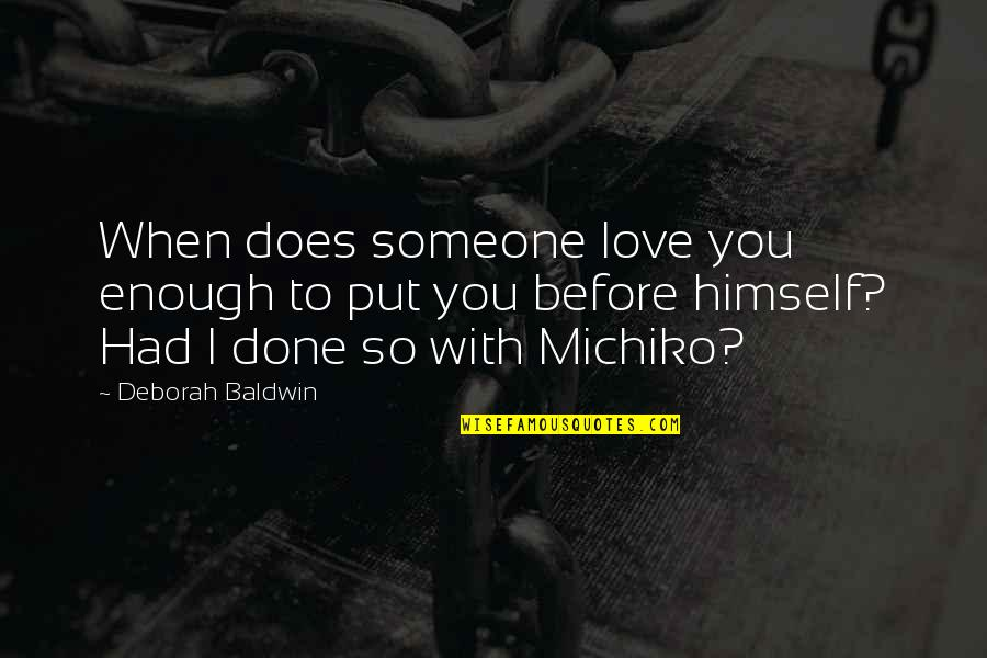 Generosity Life Quotes By Deborah Baldwin: When does someone love you enough to put