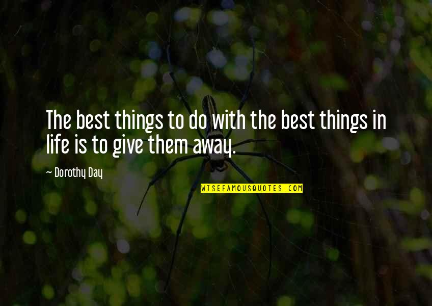 Generosity Life Quotes By Dorothy Day: The best things to do with the best